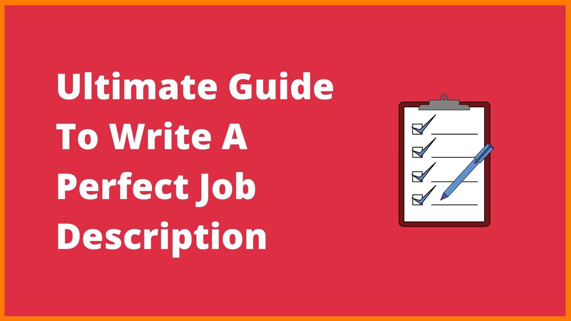 Ultimate Guide To Write A Perfect Job Description