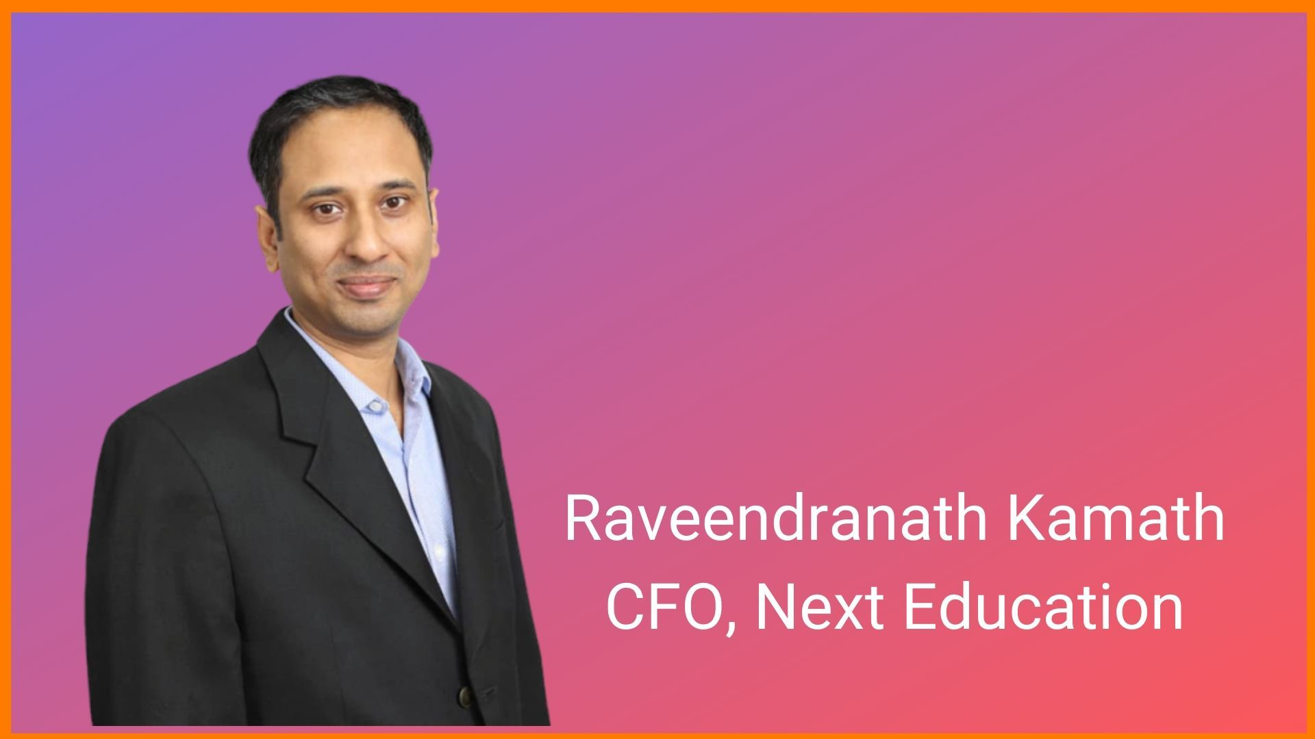 Raveendranath Kamath, the Chief Financial Officer (CFO) of Next Education.