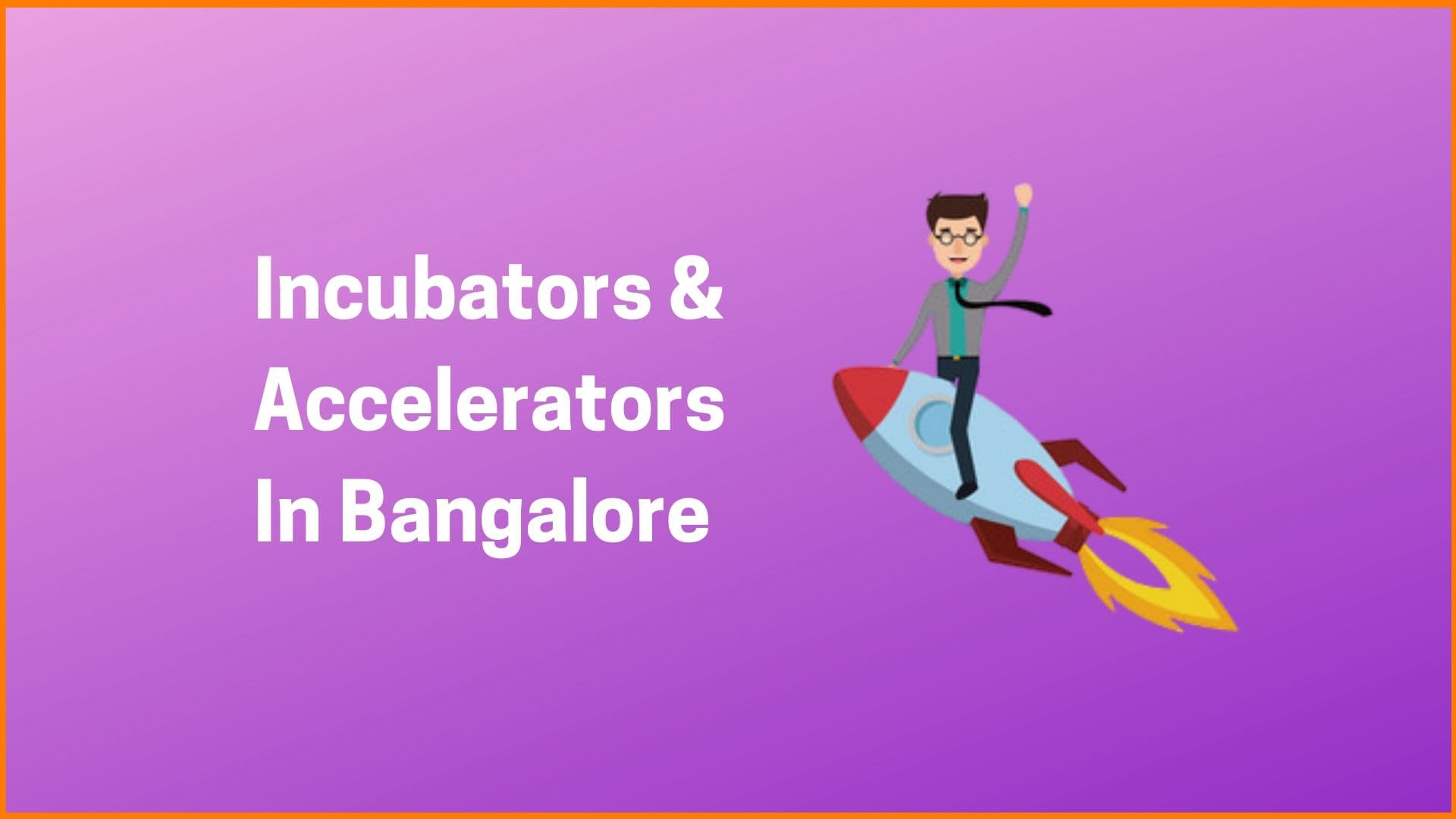 21 Startup Incubators And Accelerators In Bangalore