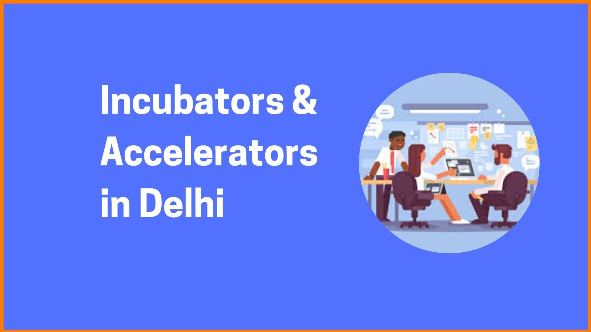 Top 16 Startup Incubators & Accelerators in Delhi