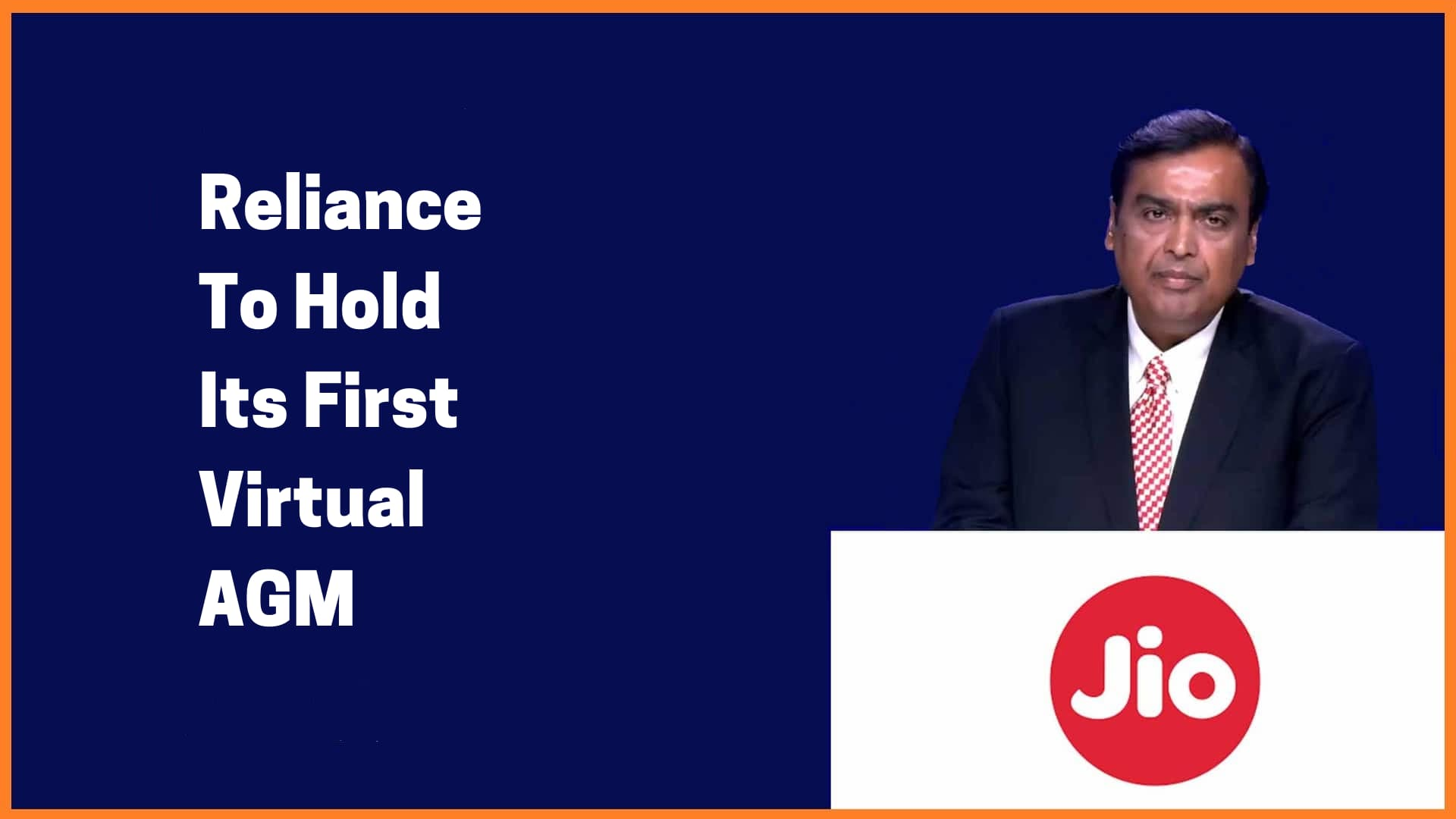 Reliance Industries Limited To Hold Its First Virtual AGM on July 15 | 43rd Annual General Meeting