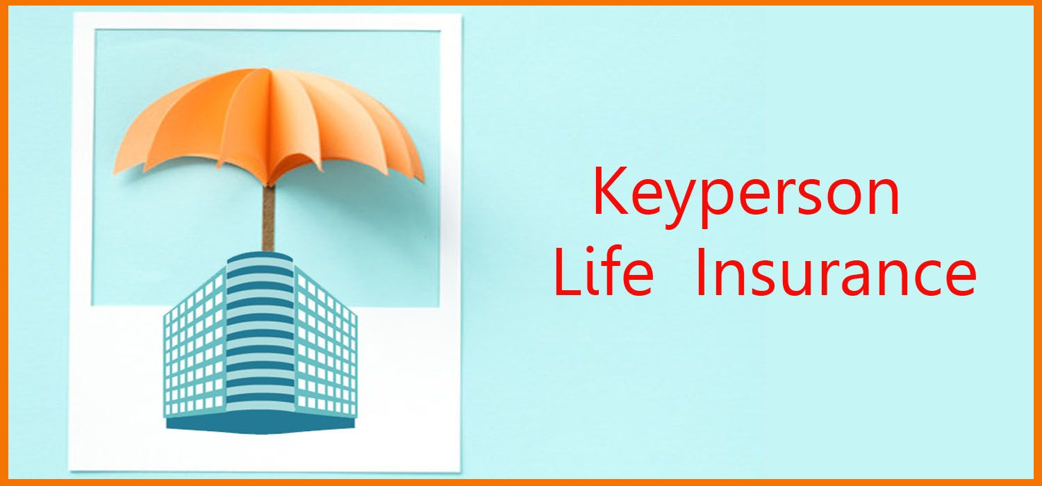 Benefits of Key Person Life Insurance Policies