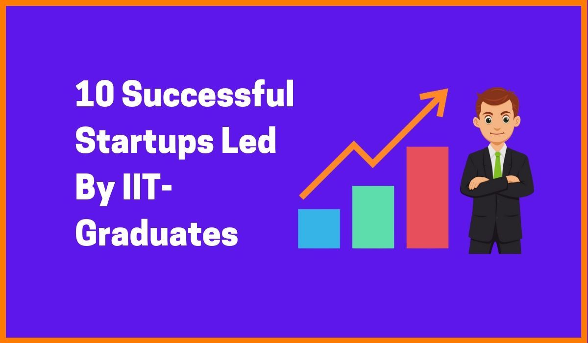 10 Successful Startups Led By IIT-Graduates