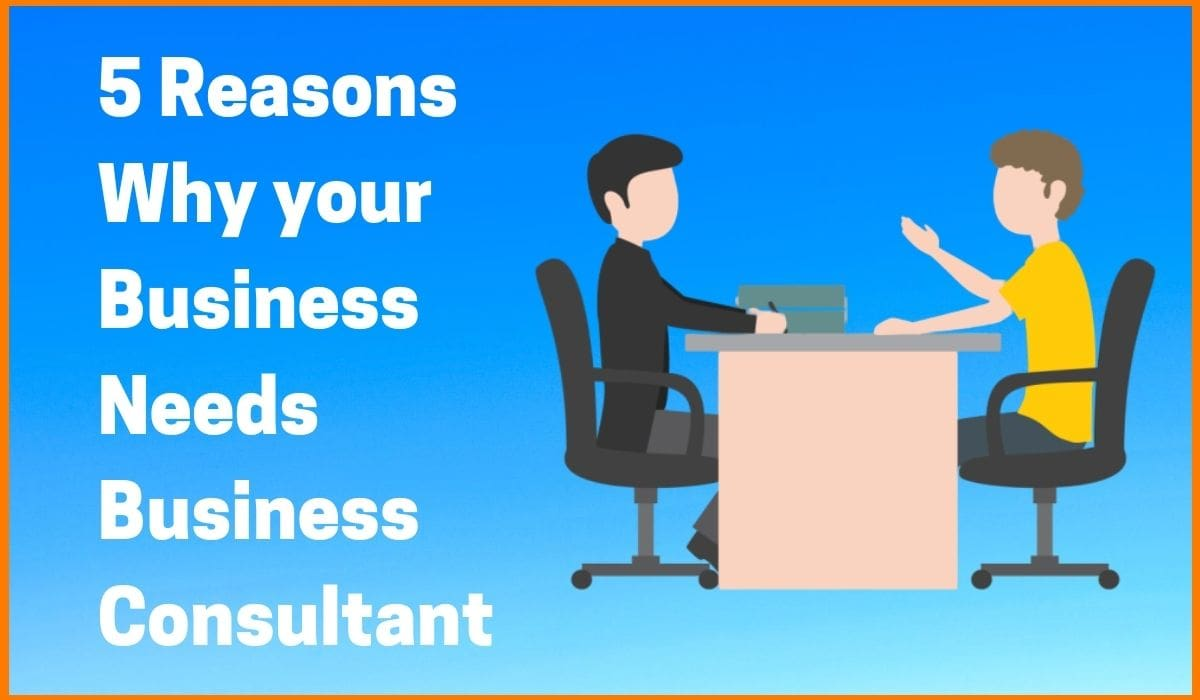 5 Reasons Why your Business Needs Business Consultant