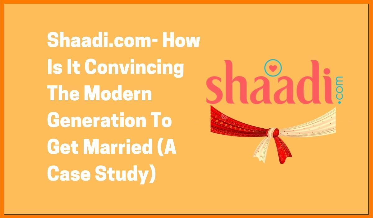 Shaadi.com- How Is It Convincing The Modern Generation To Get Married (A Case Study)