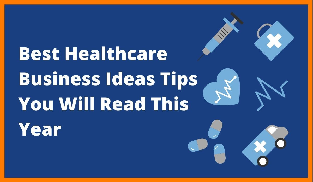 Best Healthcare Business Ideas Tips You Will Read This Year