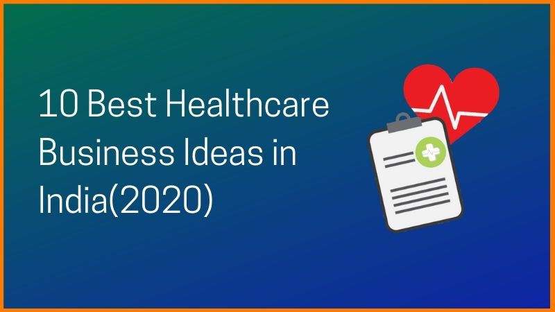 Top 14 Healthcare Business Ideas For Entrepreneurs in India(2021)