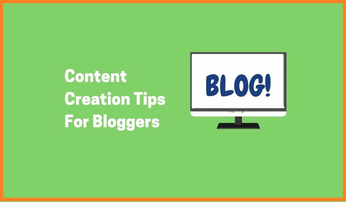 Best Content Creation Tips For Bloggers | Tips For Writing Good Blogs