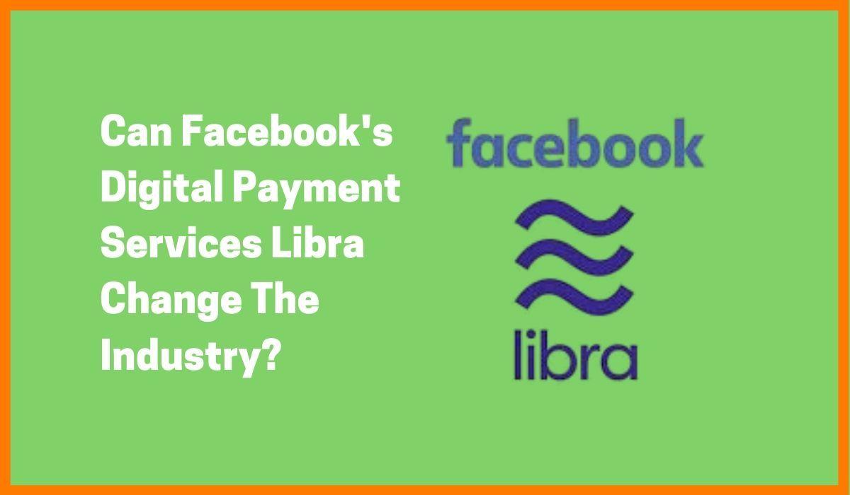 Libra: Facebook's Digital Payment Service