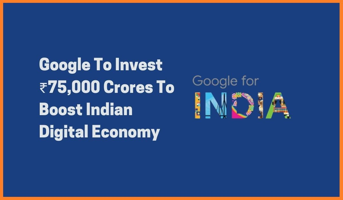 """Google To Invest ₹75000 Crore Under """"Google For India"""" To Boost Indian Digital Economy"""