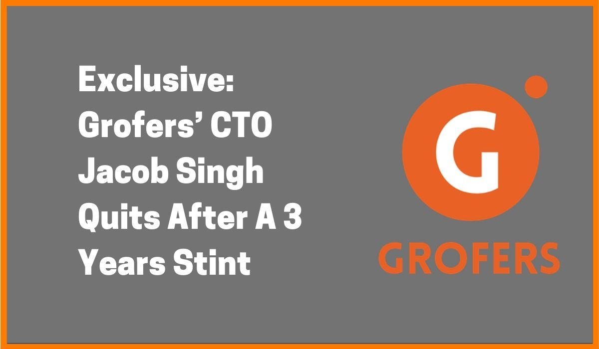 Exclusive: Grofers' CTO Jacob Singh Quits After A 3 Years Stint