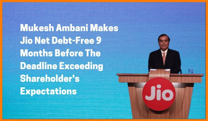 Mukesh Ambani Makes Jio Net Debt-Free 9 Months Before The Deadline Exceeding Shareholder's Expectations