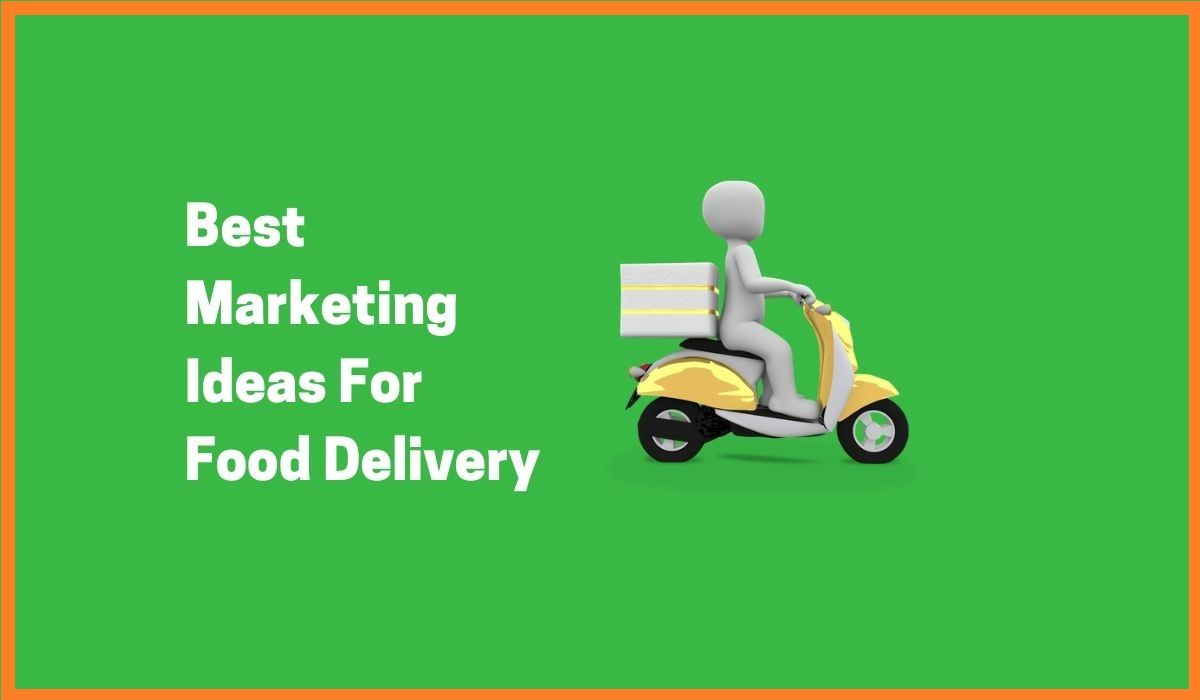 Best Marketing Ideas For The Growth Of Your Food Delivery Store
