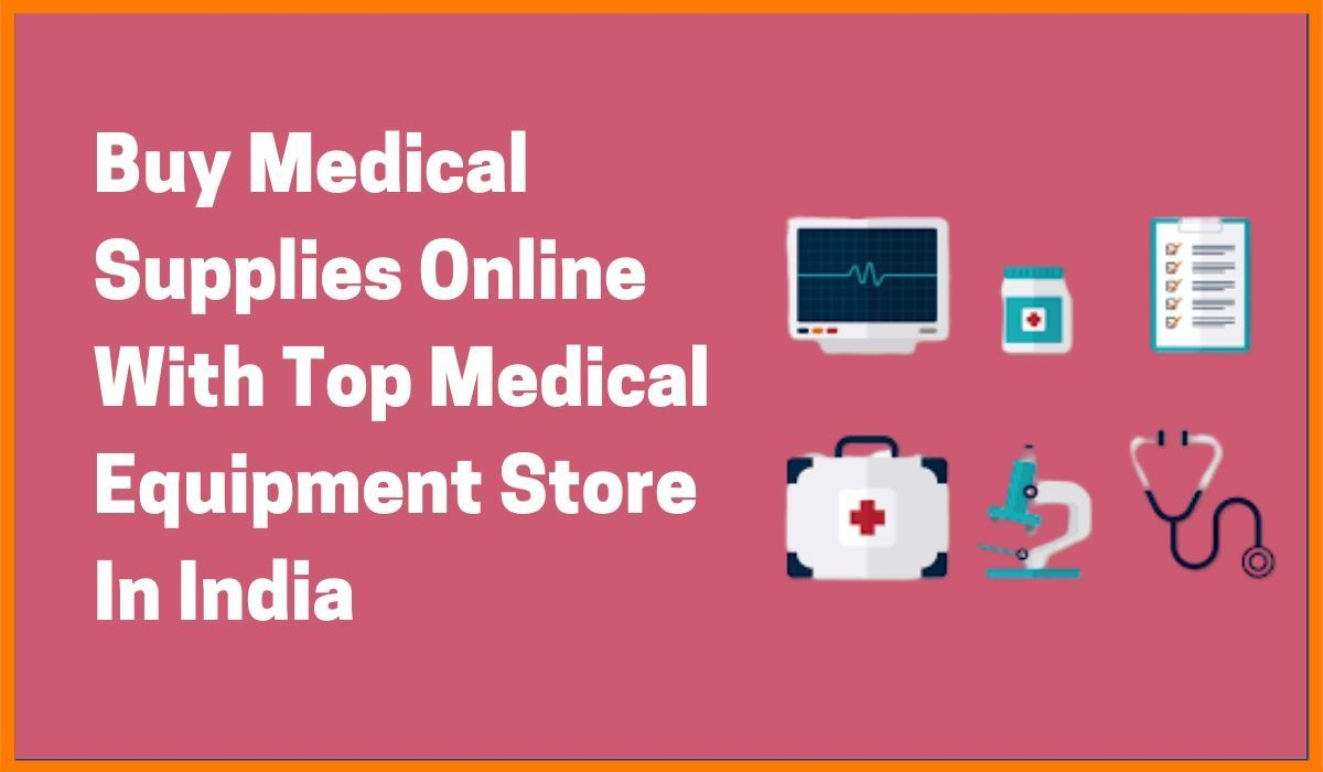 Buy Medical Supplies Online With Top Medical Equipment Store In India