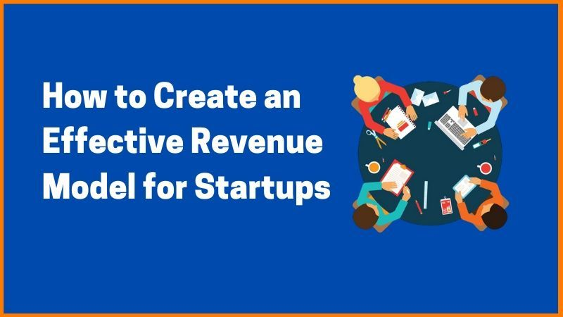 How to Create an Effective Revenue Model for Startups