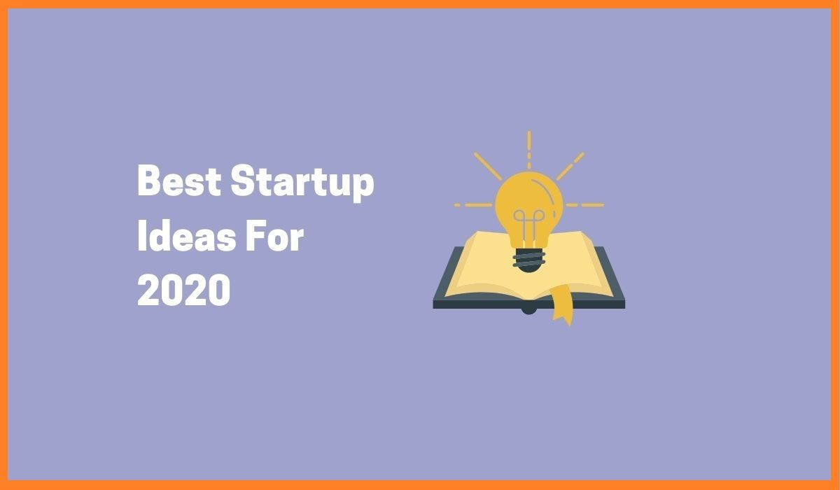 Best Startup Ideas For 2020 | Startup Ideas To Try Out In 2020