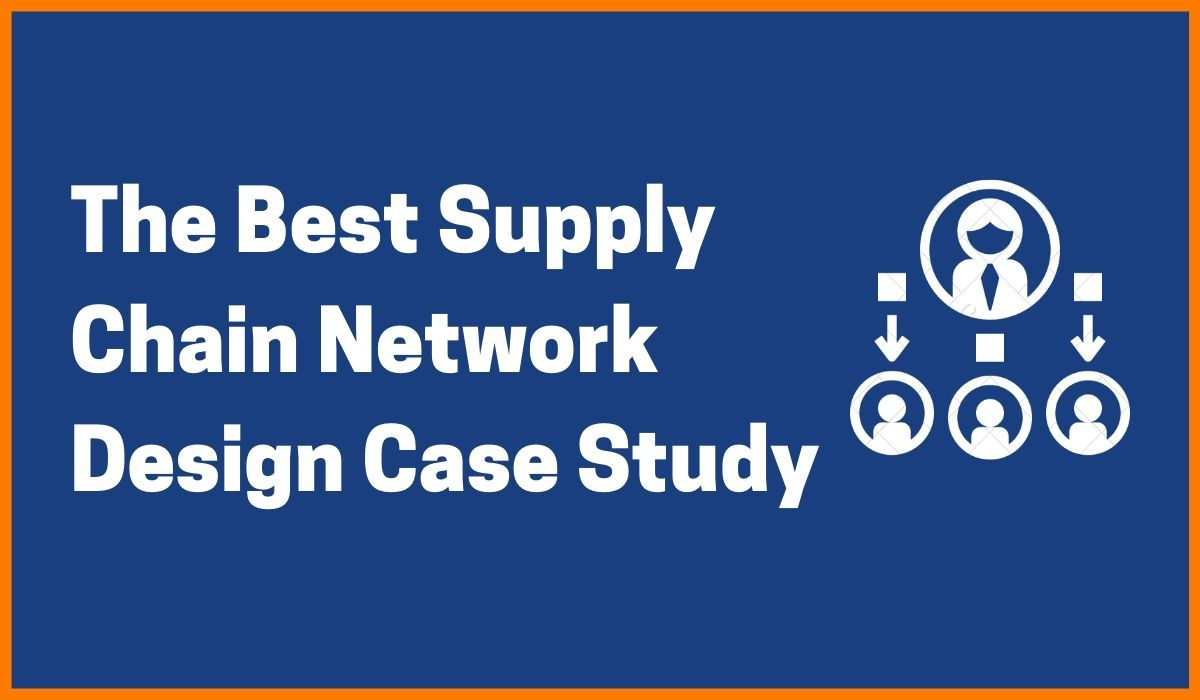 Omg! The Best Supply Chain Network Design Case Study Ever!