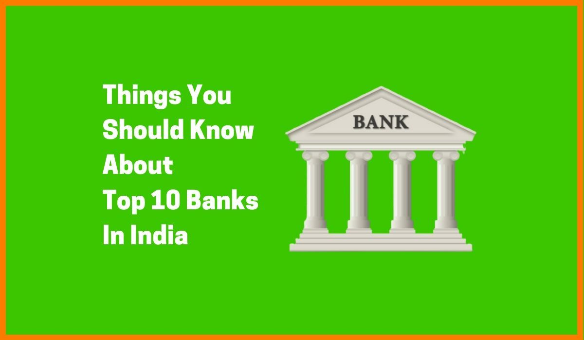 Things You Should Know About Top 10 Banks In India