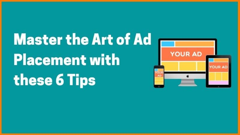 Master the Art of Ad Placement with these 6 Tips