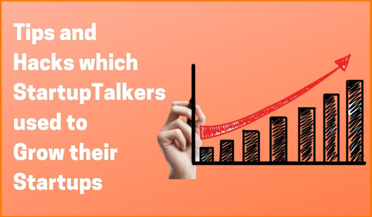 Tips and Hacks which StartupTalkers used to Grow their Startups