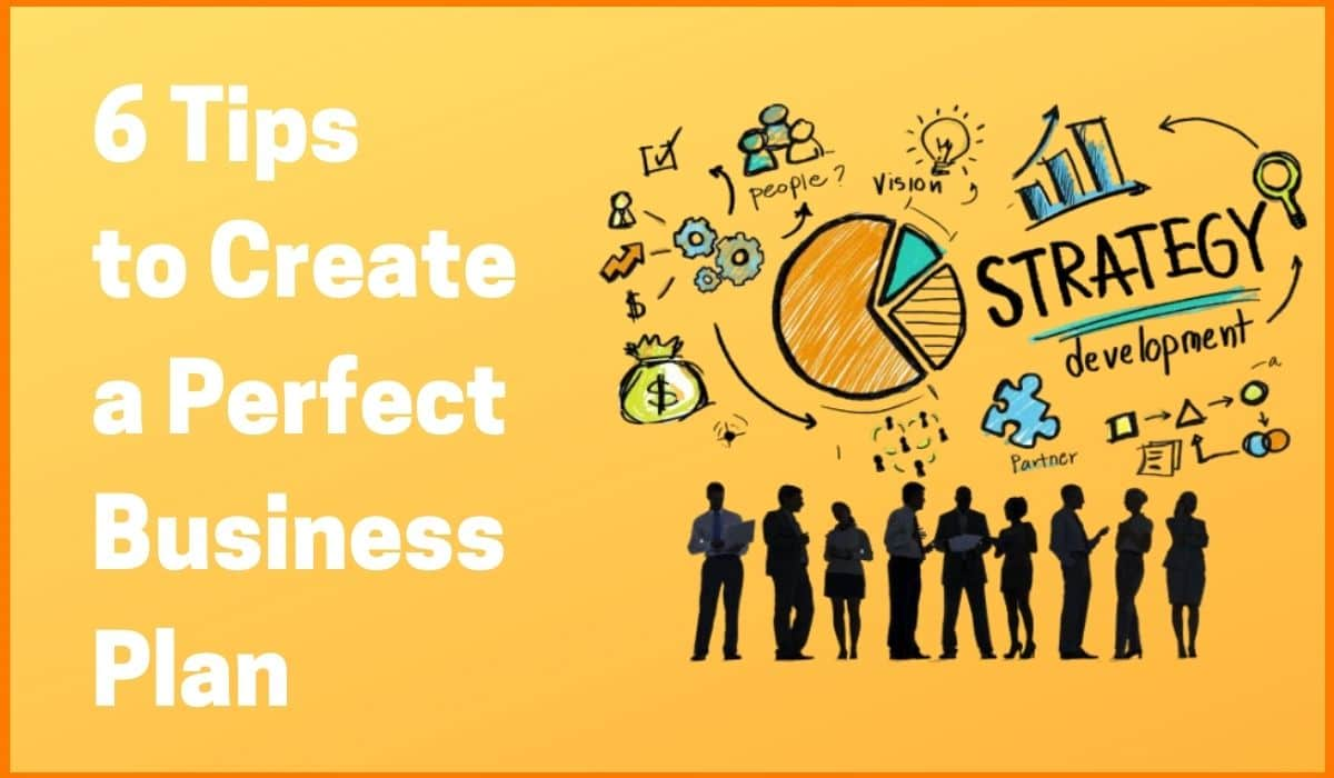 6 Tips to Create a Perfect Business Plan