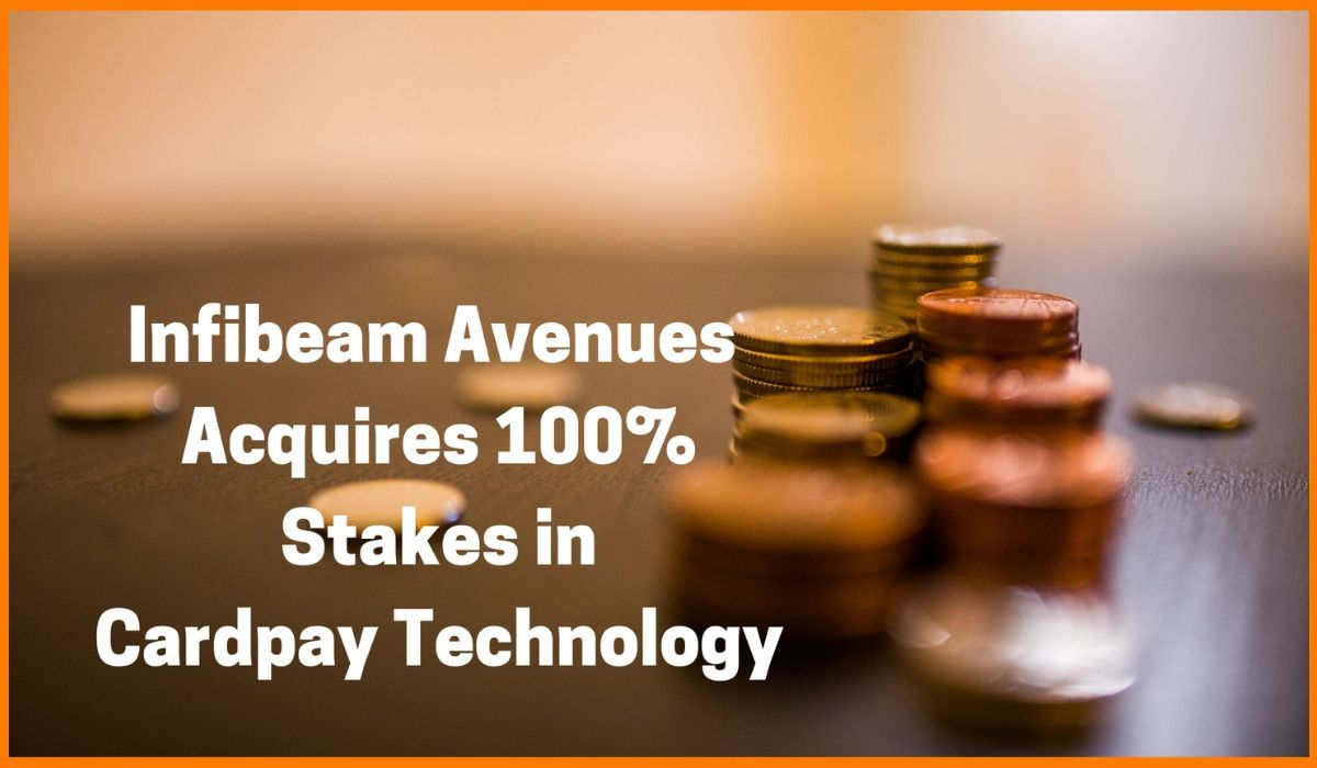 Infibeam Avenues Acquires 100% Stakes in Cardpay Technology