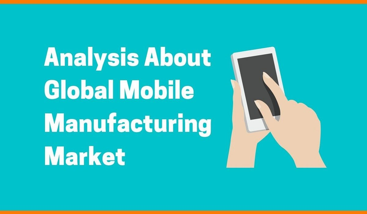 Analysis About Global Mobile Manufacturing Market