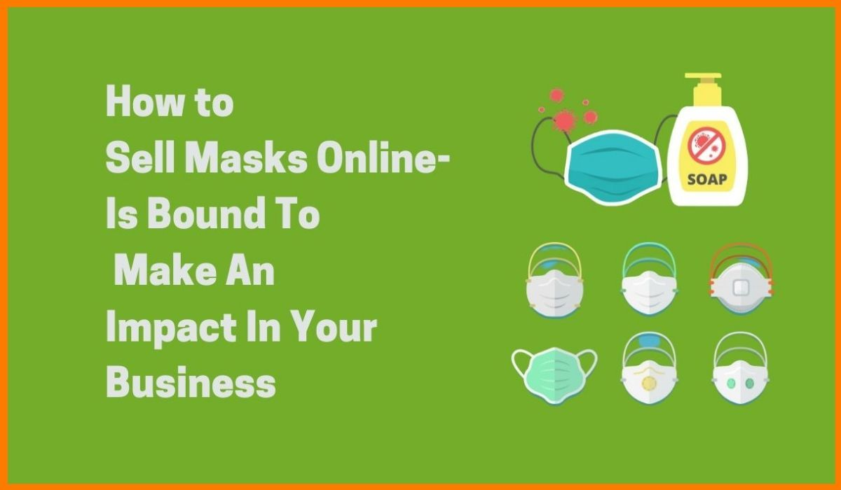 How To Sell Masks Online- Is Bound To Make An Impact In Your Business