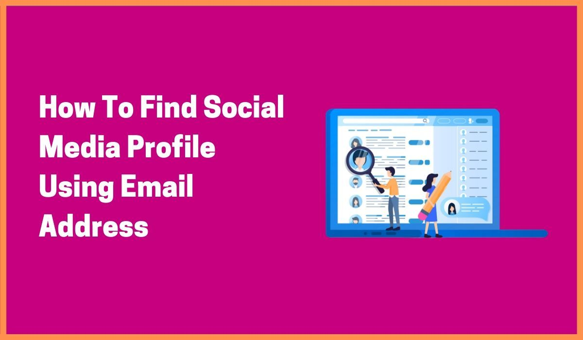 How to Find Social Media Profiles By Email | Best Social Media Profile Locator Tools In 2021
