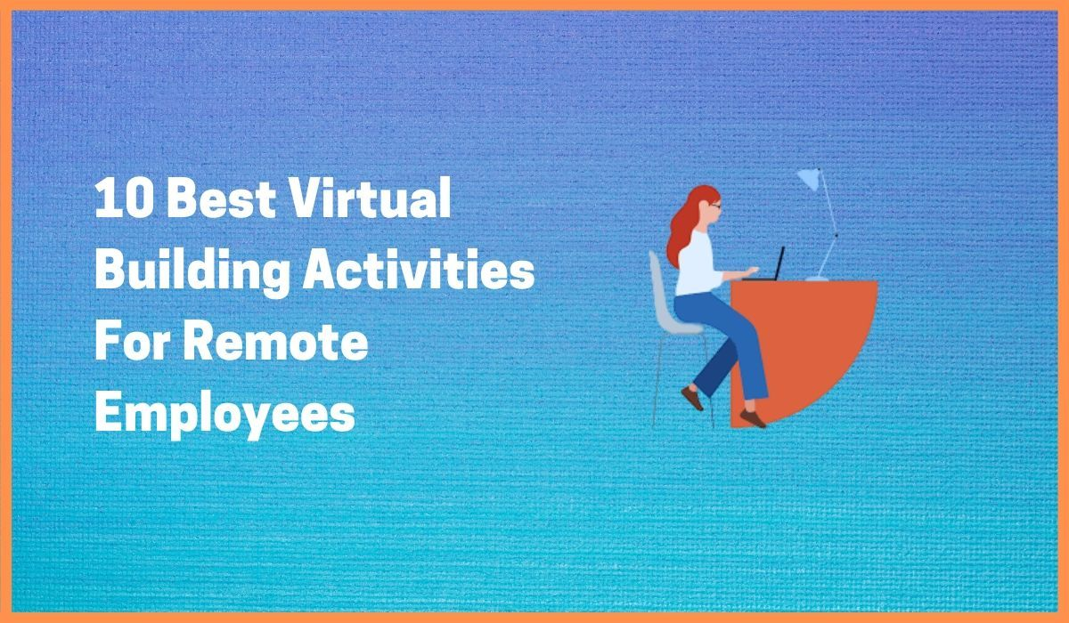 10 Best Virtual Team Activities For Employees Working Remotely