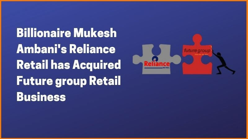 Billionaire Mukesh Ambani's Reliance Retail has Acquired Future group Retail Business for ₹24,713 crore