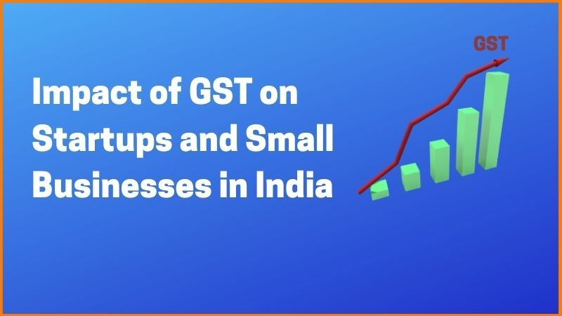 Impact of GST on Startups and Small Businesses in India