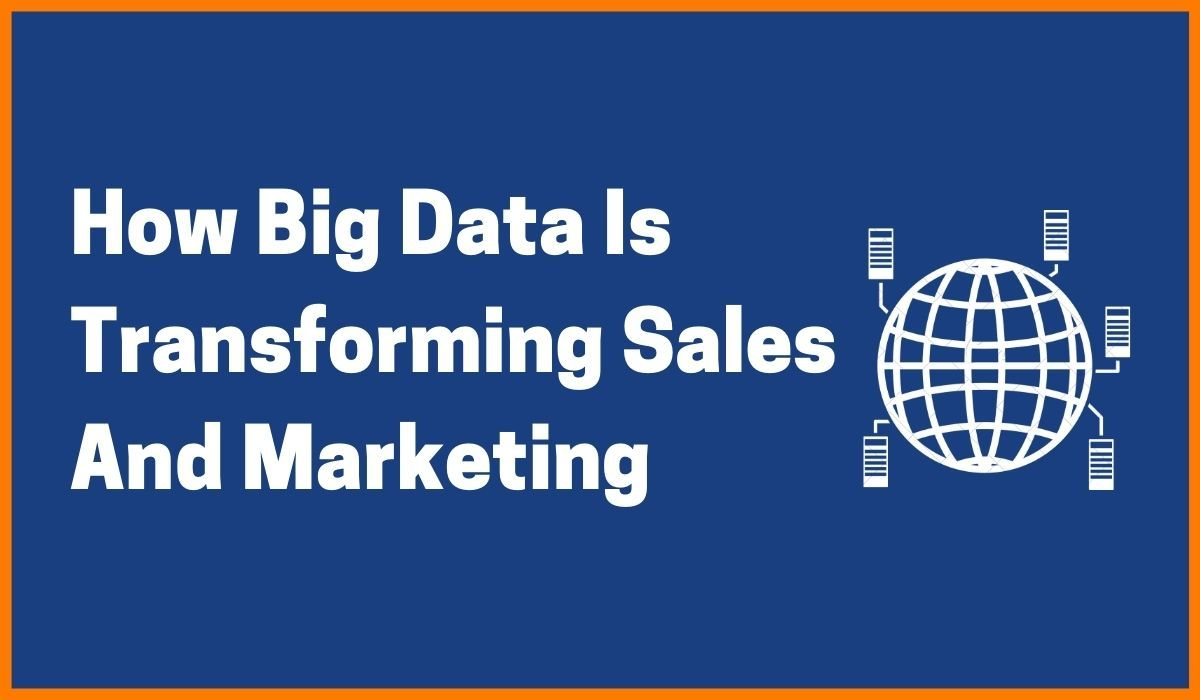 How Big Data Is Transforming Sales And Marketing
