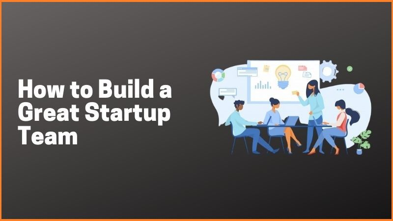 How To Build a Great Startup Team