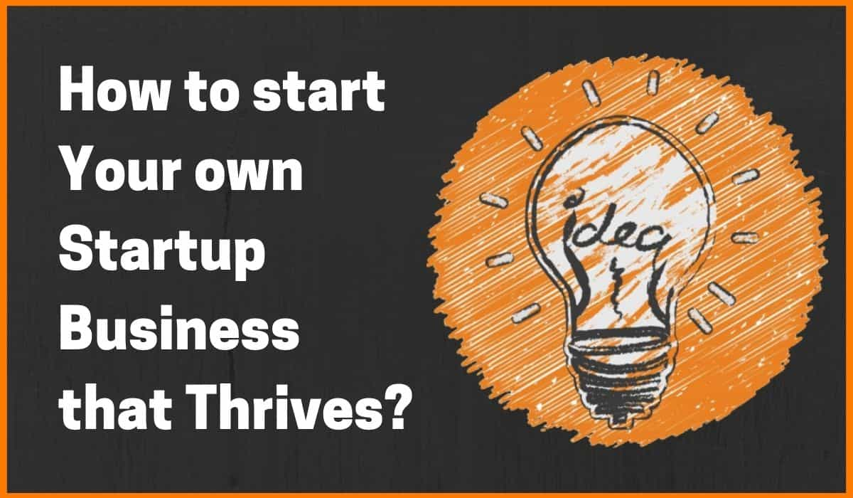 How to start Your own Startup Business that Thrives?