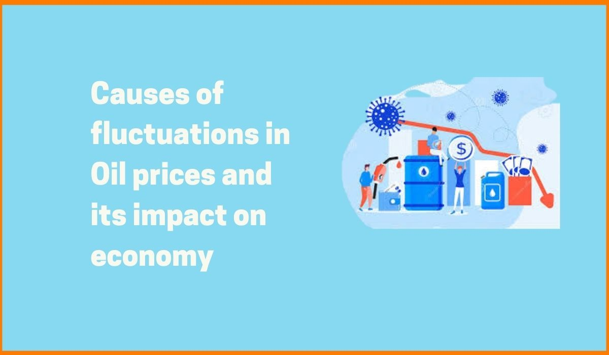 Causes of fluctuations in Oil prices and its impact on economy