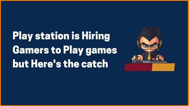 Play Station is Hiring Gamers to Play games but Here's the catch