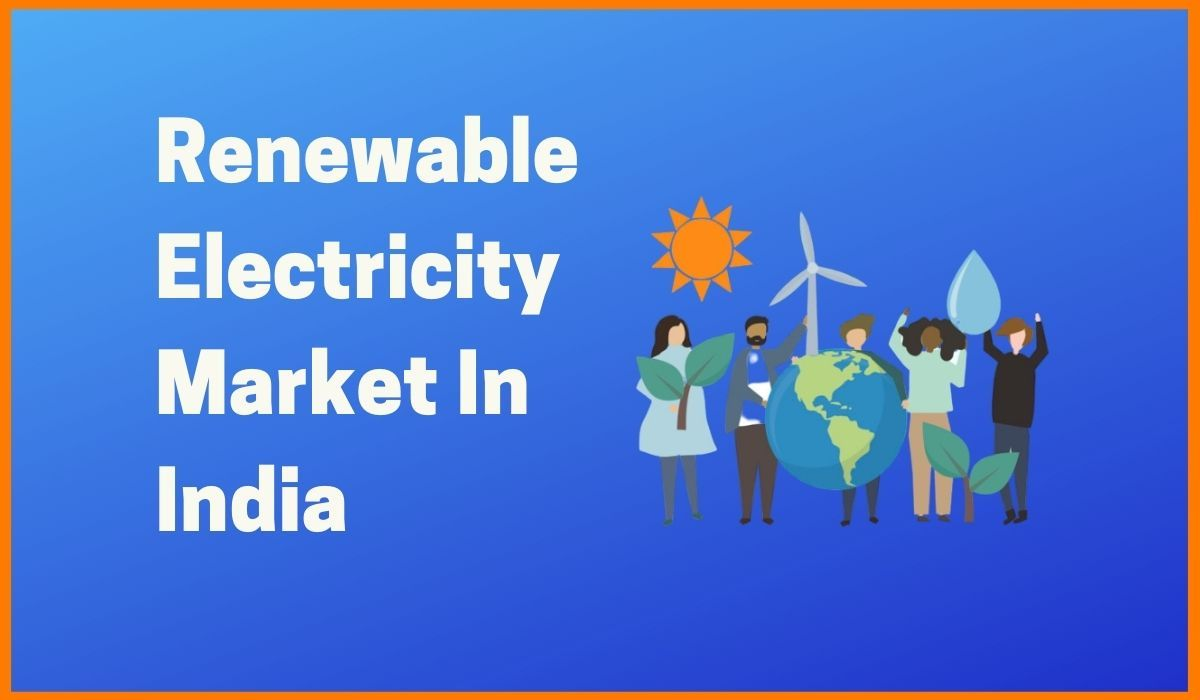 Facts Everyone Should Know About Renewable Electricity Market In India