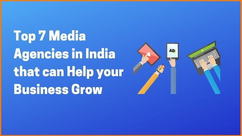 Top 7 Media Agencies in India that can Help your Business Grow