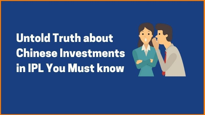 Untold Truth about Chinese Investments in IPL you must know