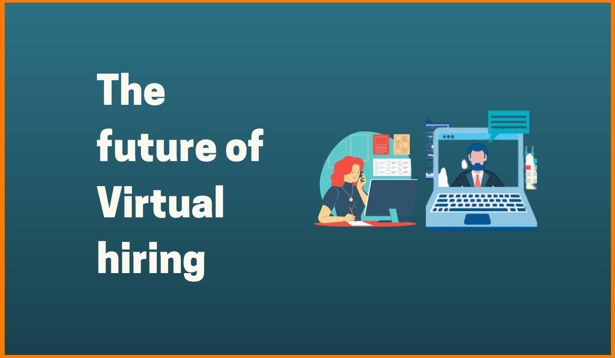 Will Virtual Hiring be the New Normal? The future of Virtual Hiring