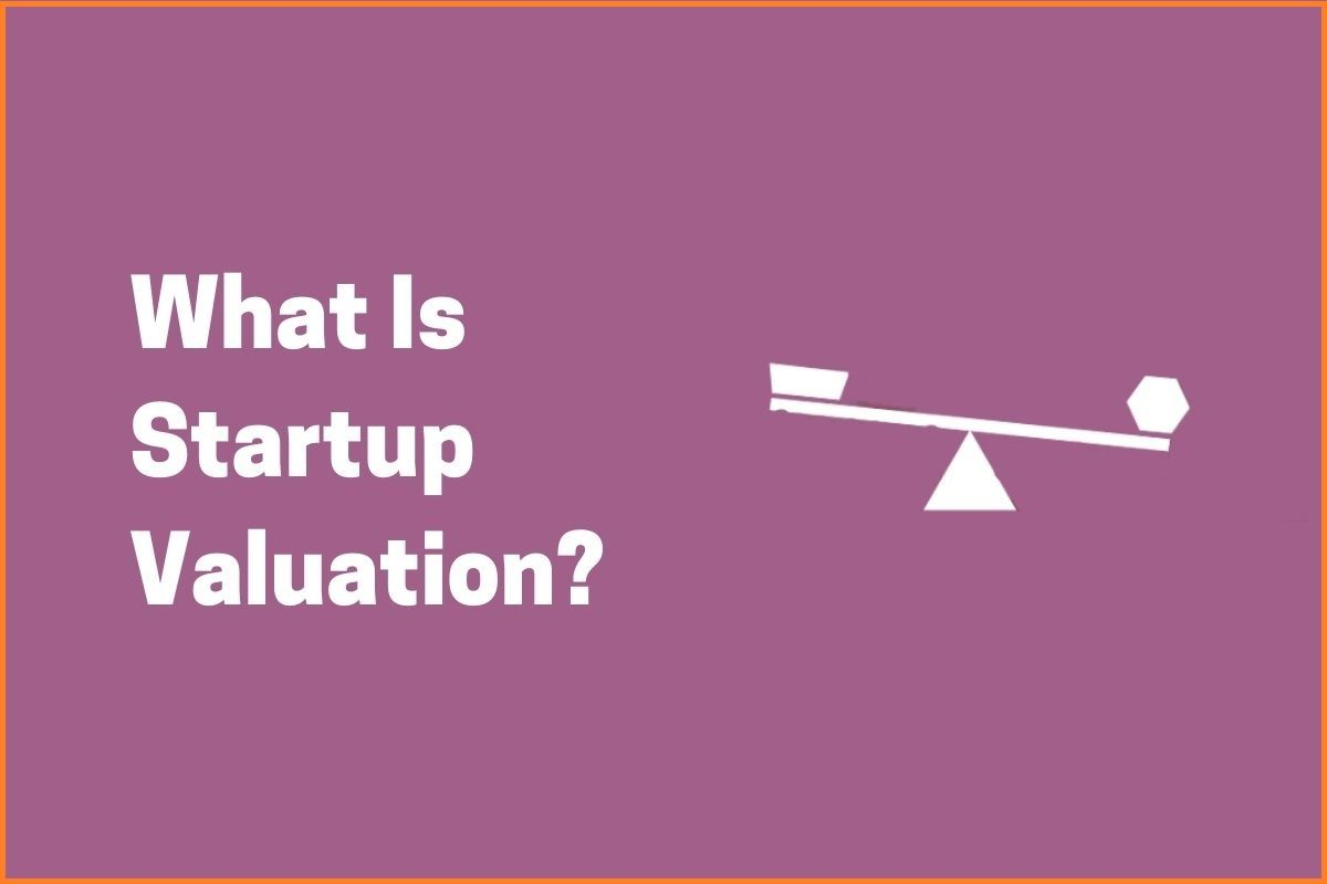 What Is Startup Valuation? Methods Of Startup Valuation