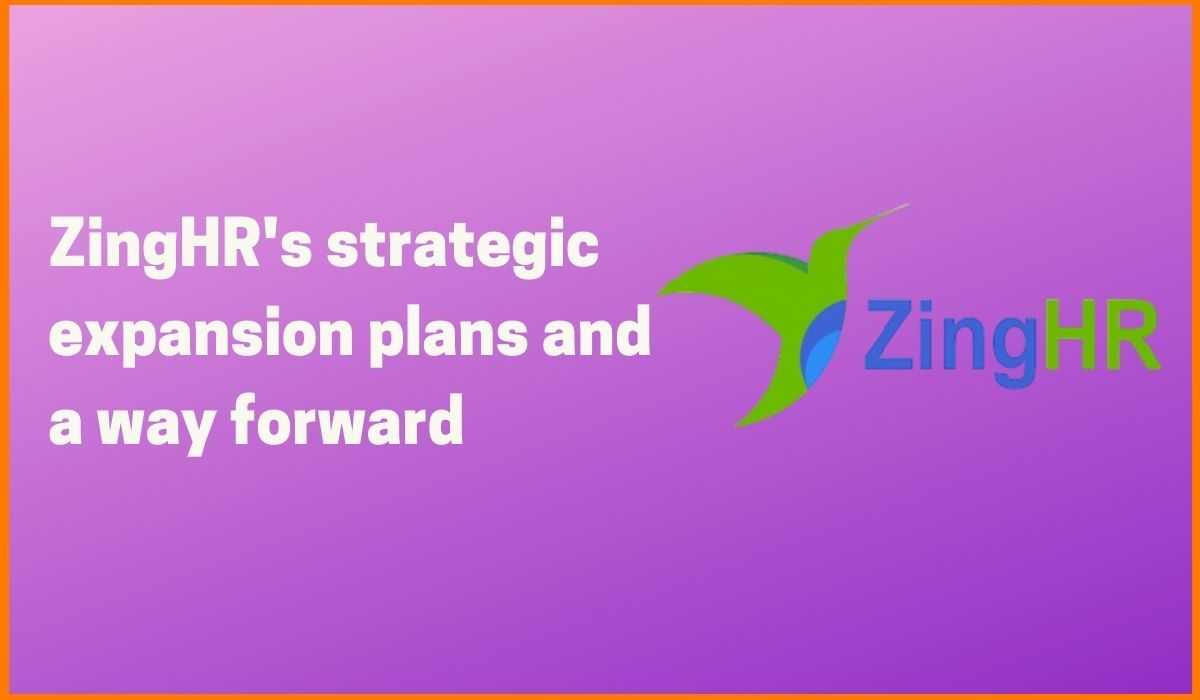 ZingHR's Strategic Expansion And A Way Forward