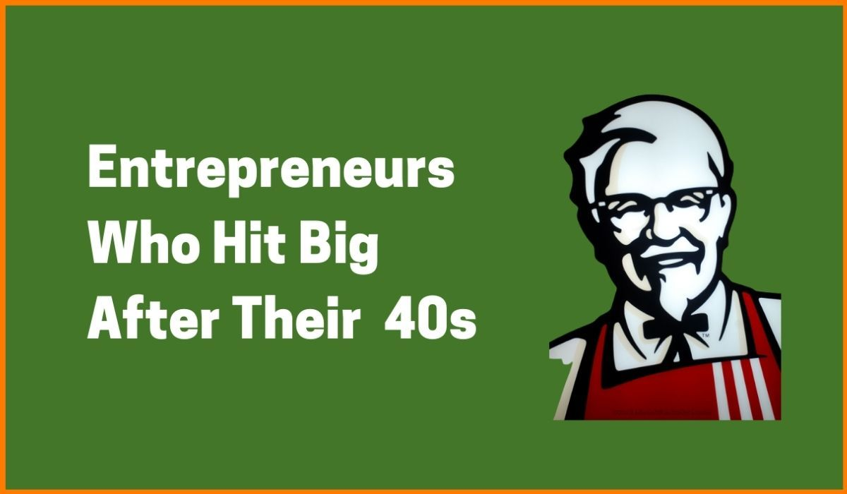 Entrepreneurs Who Hit Big After Their 40s