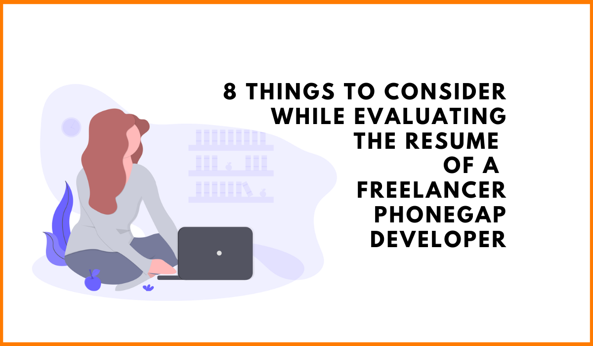 8 Things To Consider While Evaluating The Resume Of a Freelancer Phonegap Developer