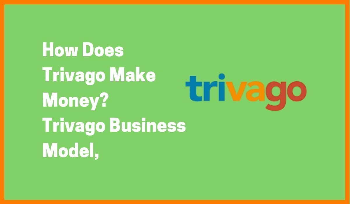 How Does Trivago Make Money? | Trivago Business Model, Growth And Statistics