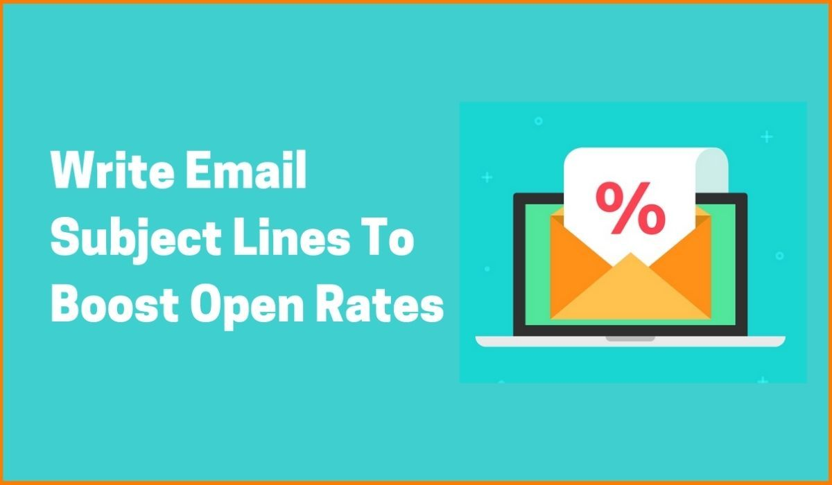 How To Write Killer Email Subject Lines To Get High Open Rates