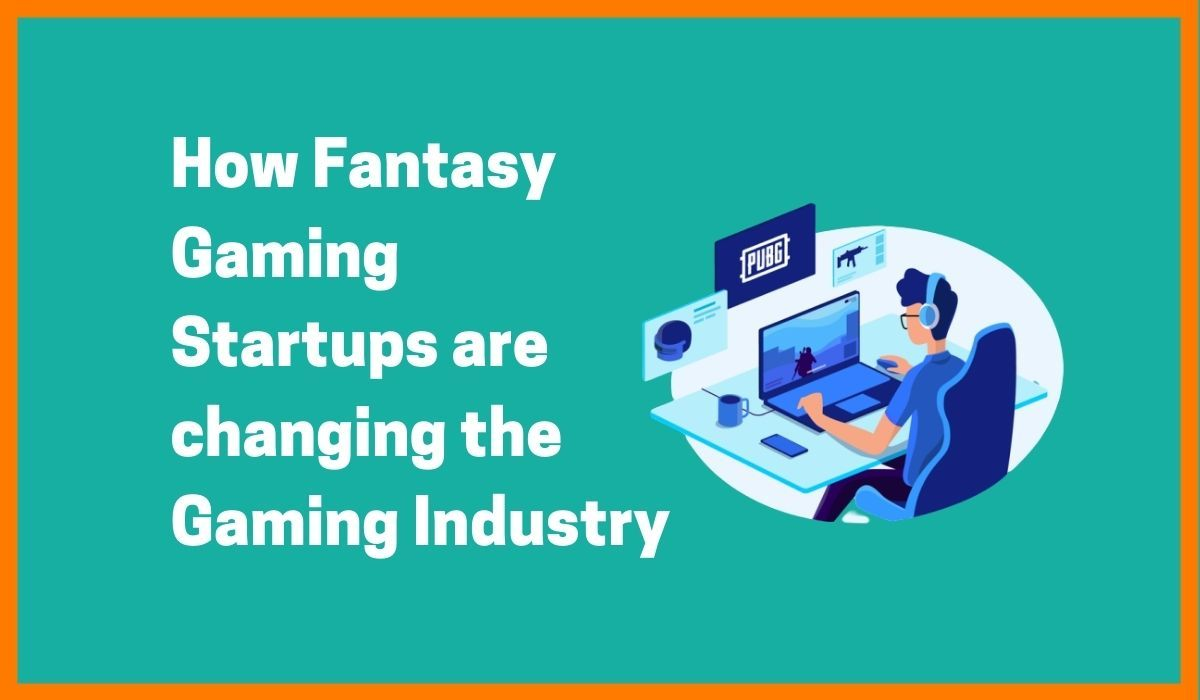 How Increase In Fantasy Gaming Startups Are Changing The Gaming Industry