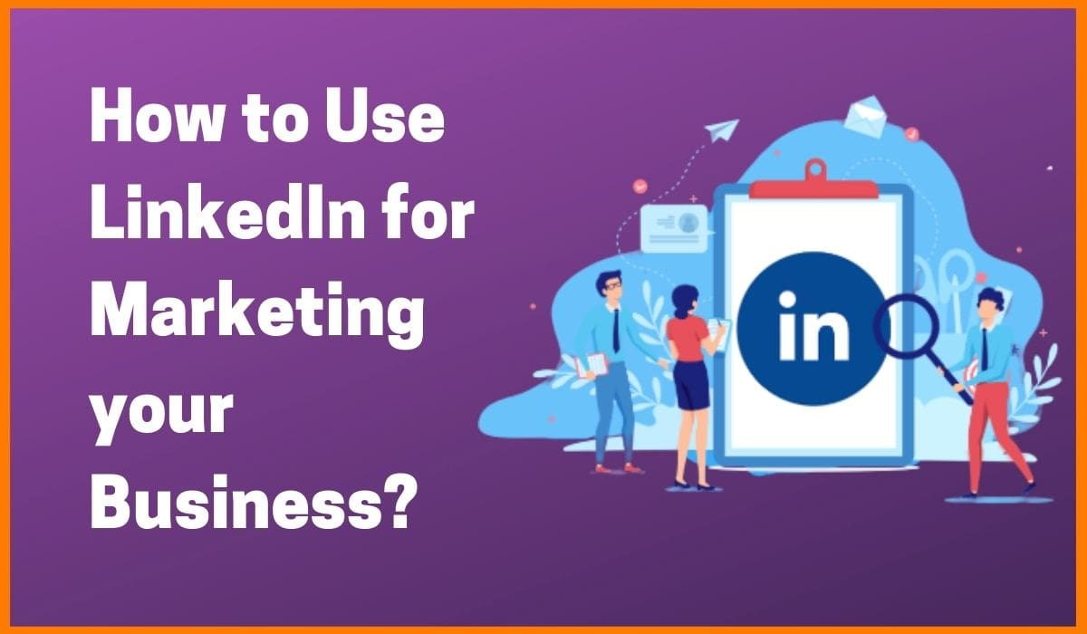 How to Use LinkedIn for Marketing your Business?