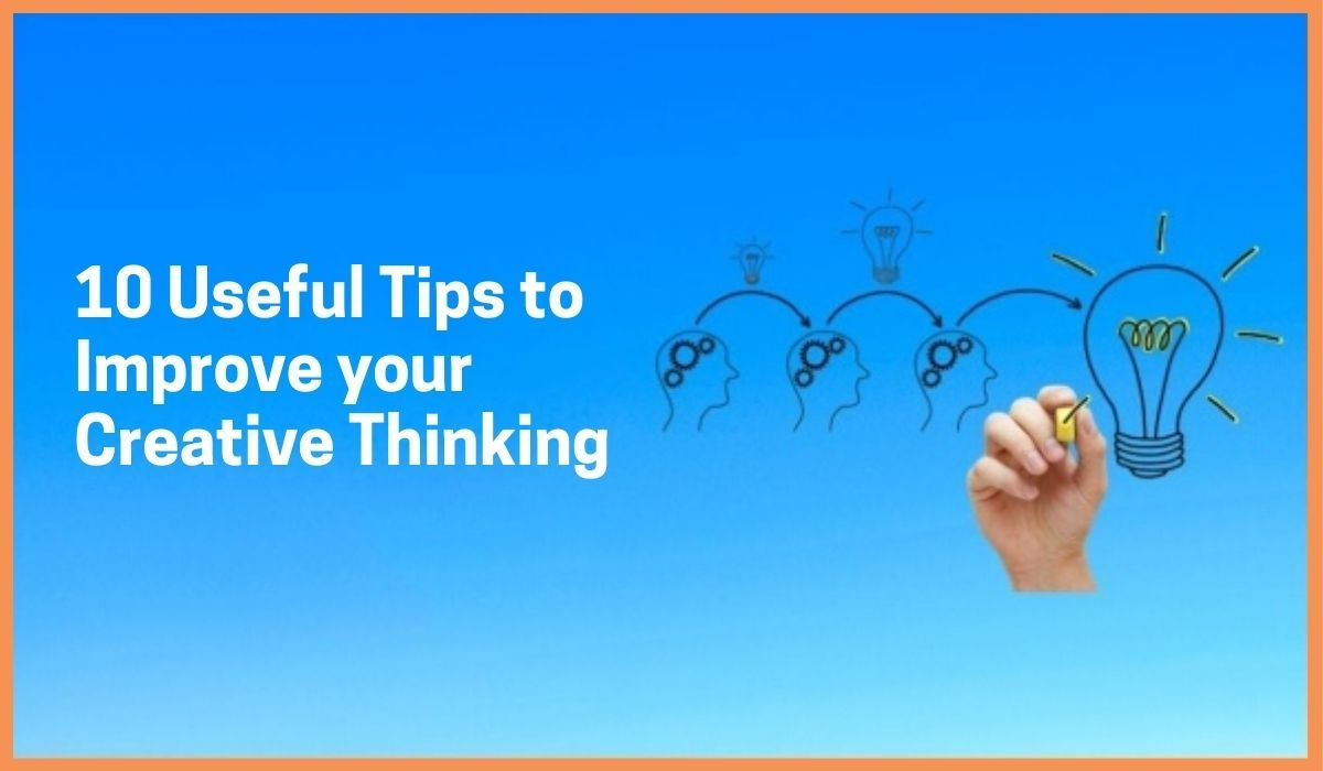 10 Useful Tips to Improve your Creative Thinking